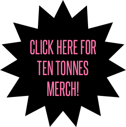 Click here for Ten Tonnes merch!